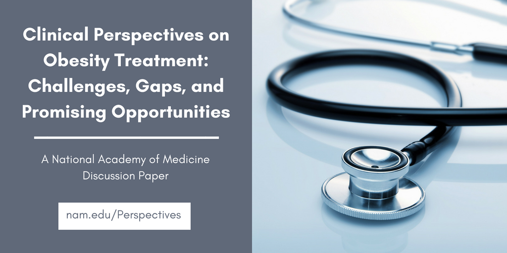 Clinical Perspectives On Obesity Treatment Challenges Gaps And Promising Opportunities National Academy Of Medicine