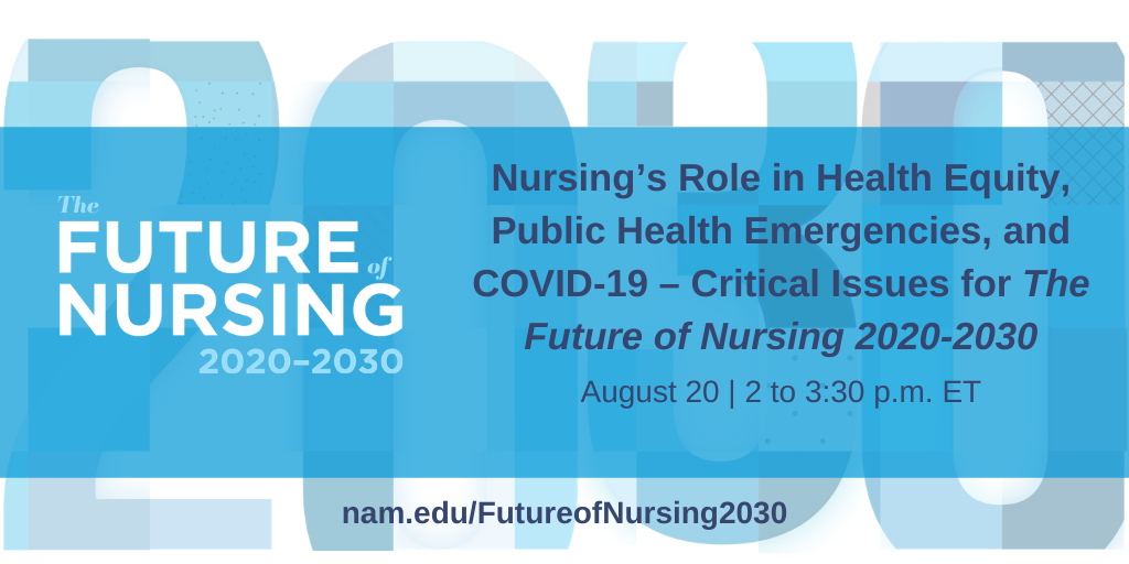 Nursing's Role in Health Equity, Public Health Emergencies, and COVID-19 – Critical Issues for The Future of Nursing 2020-2030