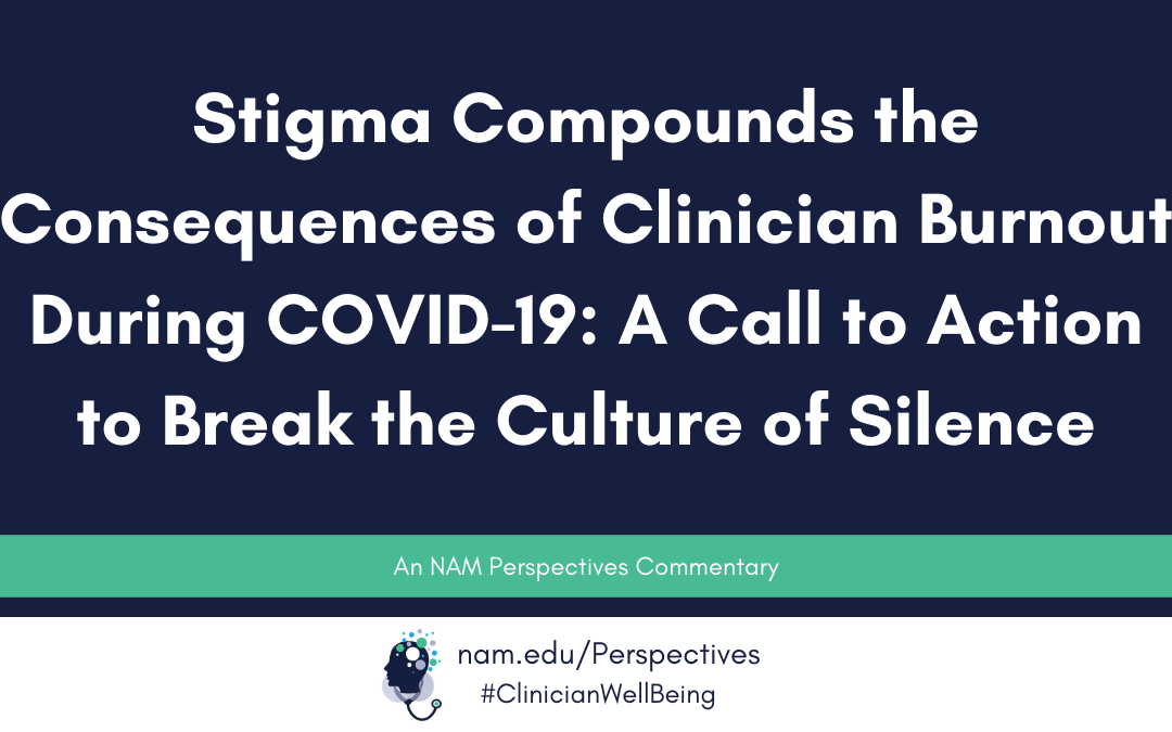 Stigma Compounds the Consequences of Clinician Burnout During COVID-19: A Call to Action to Break the Culture of Silence