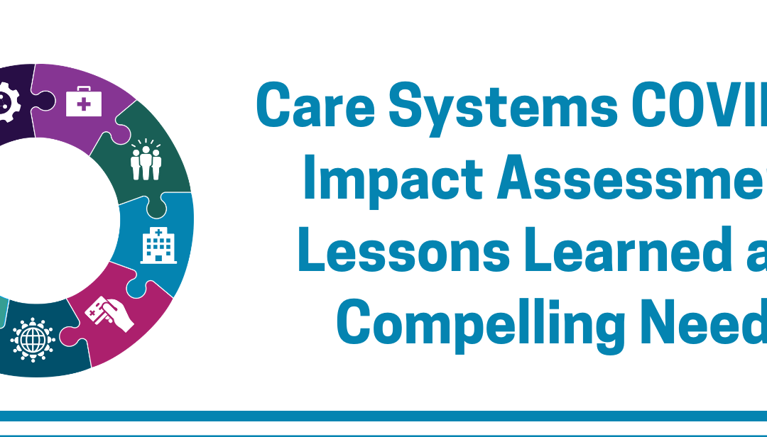 Care Systems COVID-19 Impact Assessment: Lessons Learned and Compelling Needs