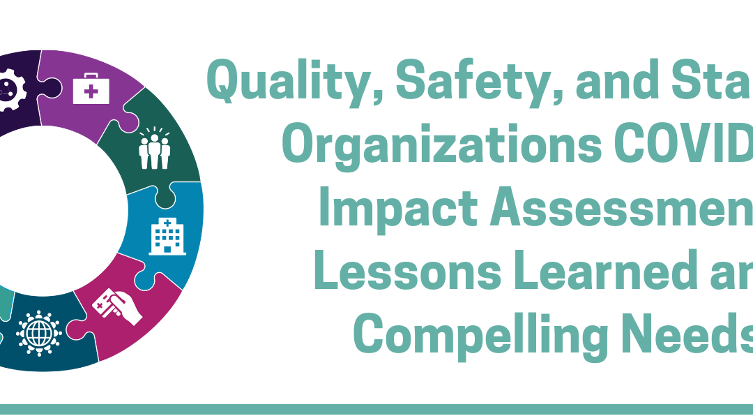 Quality, Safety, and Standards Organizations COVID-19 Impact Assessment: Lessons Learned and Compelling Needs